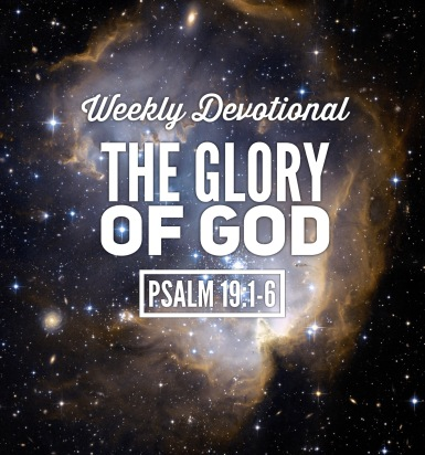 Weekly Devotional The Glory of God Psalm 19 bible scriptures (1)