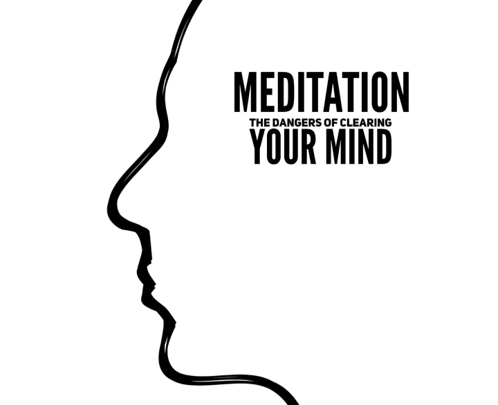 Meditation: The Dangers of Clearing Your Mind