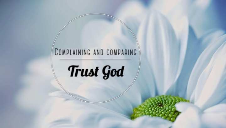 Complaining and Comparing : Trust God
