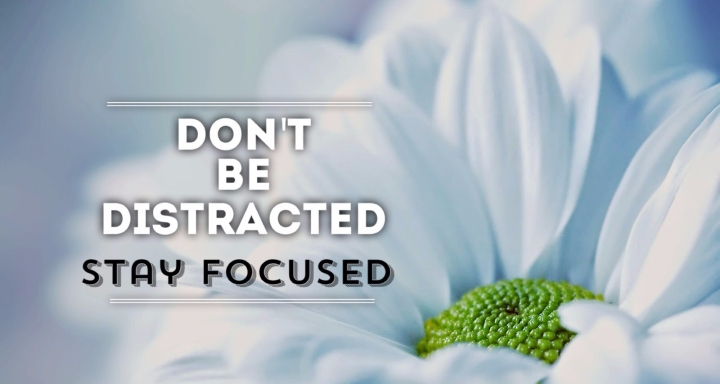 Do Not Be Distracted Stay Focused